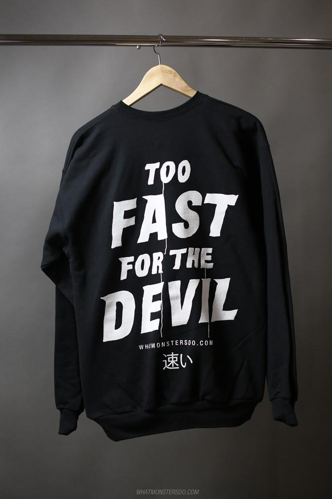 What Monsters Do White Print Too Fast for the Devil Sweatshirt